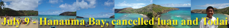 July 9 - Hanauma Bay, cancelled luau, and Todai